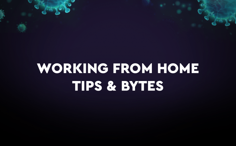 Working from Home: Tips & Bytes
